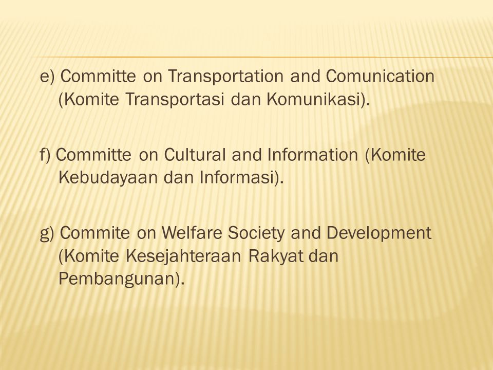 e) Committe on Transportation and Comunication (Komite Transportasi dan Komunikasi). f) Committe on Cultural and Information (Komite Kebudayaan dan In