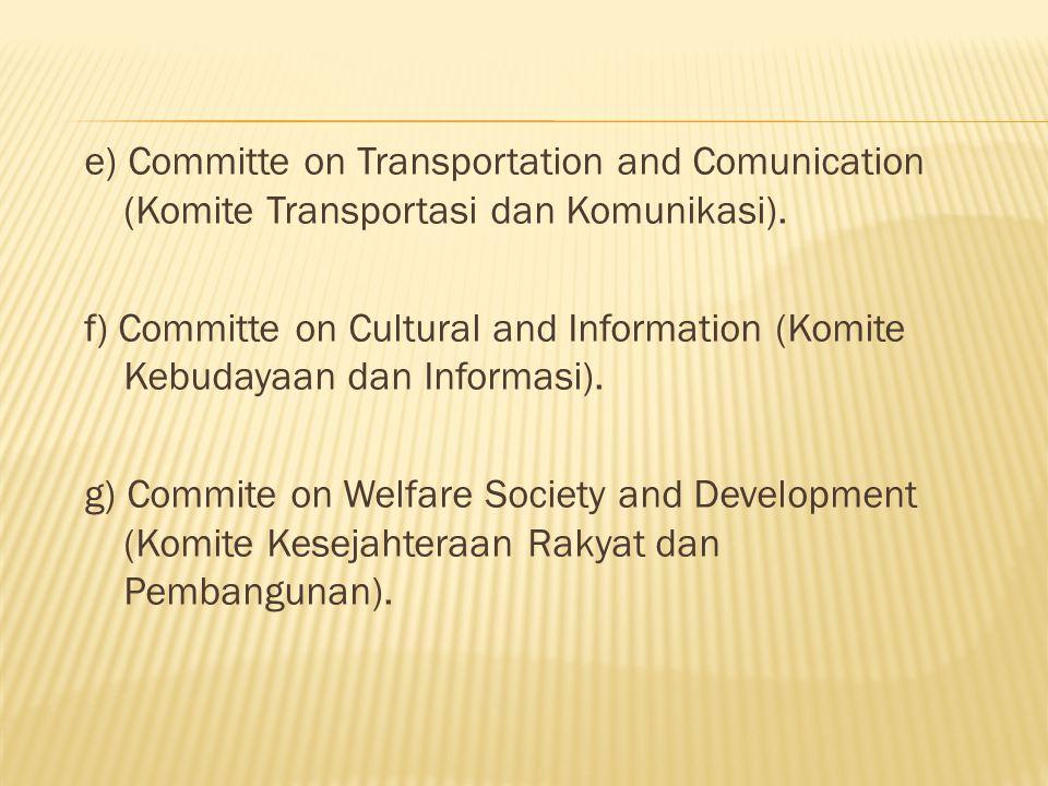 e) Committe on Transportation and Comunication (Komite Transportasi dan Komunikasi).