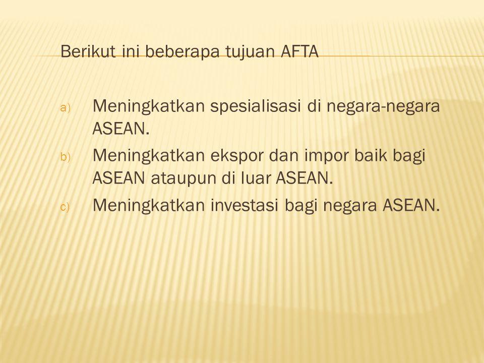 Berikut ini beberapa tujuan AFTA a) Meningkatkan spesialisasi di negara-negara ASEAN.