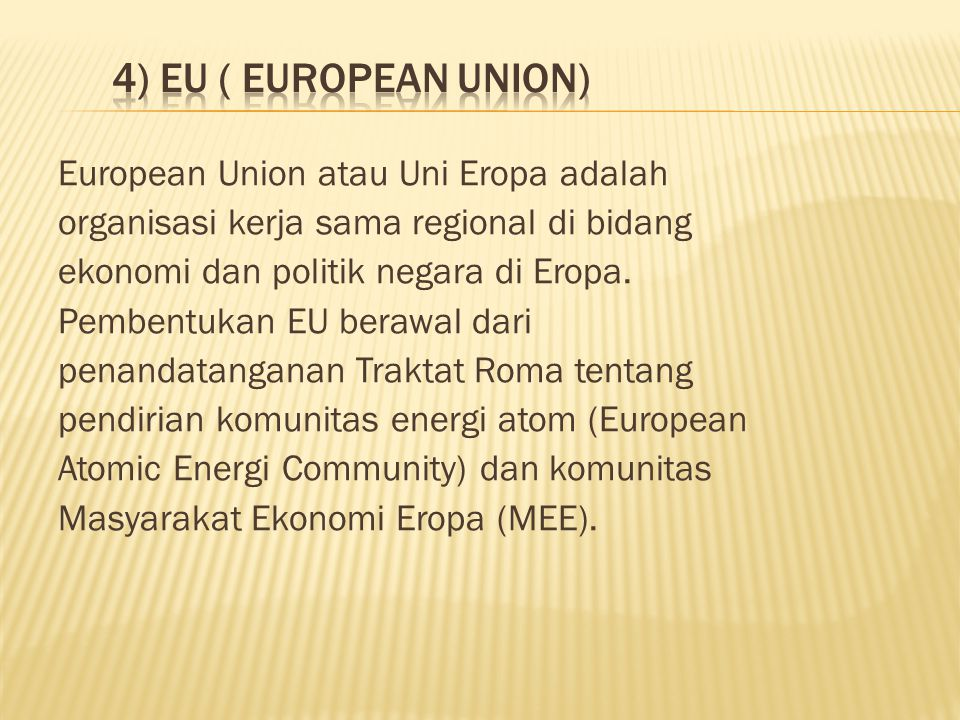 European Union atau Uni Eropa adalah organisasi kerja sama regional di bidang ekonomi dan politik negara di Eropa.