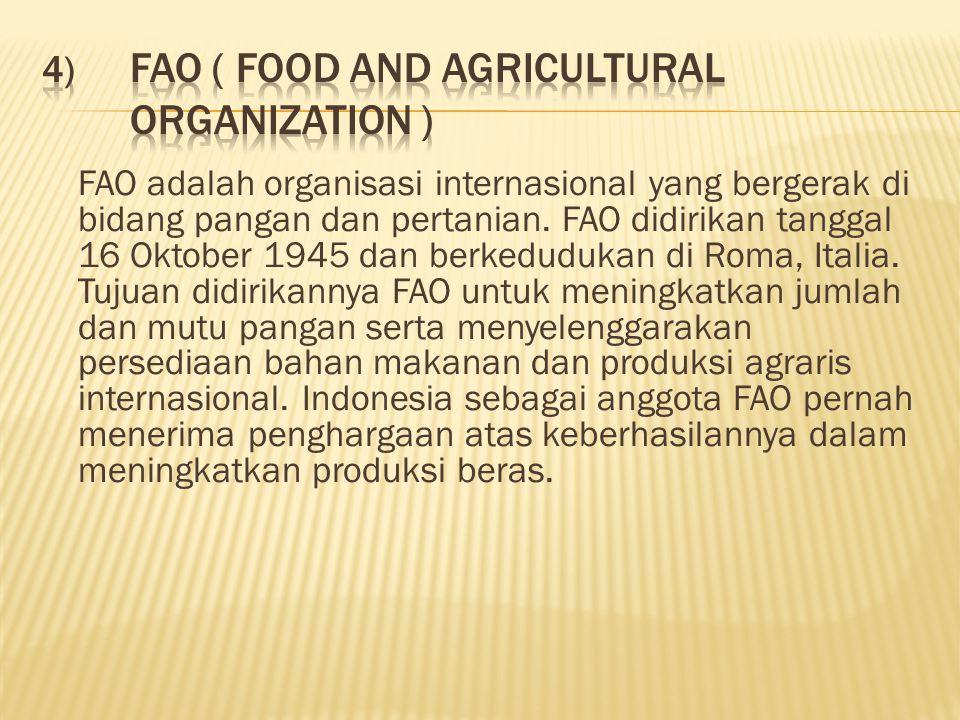 FAO adalah organisasi internasional yang bergerak di bidang pangan dan pertanian.