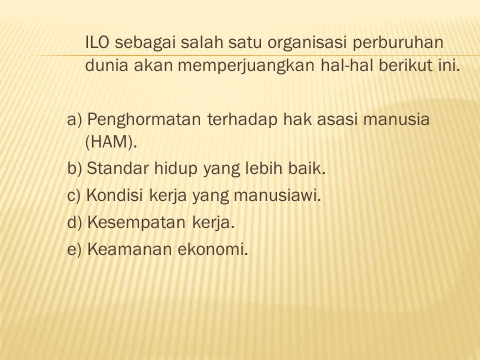 ILO sebagai salah satu organisasi perburuhan dunia akan memperjuangkan hal-hal berikut ini.