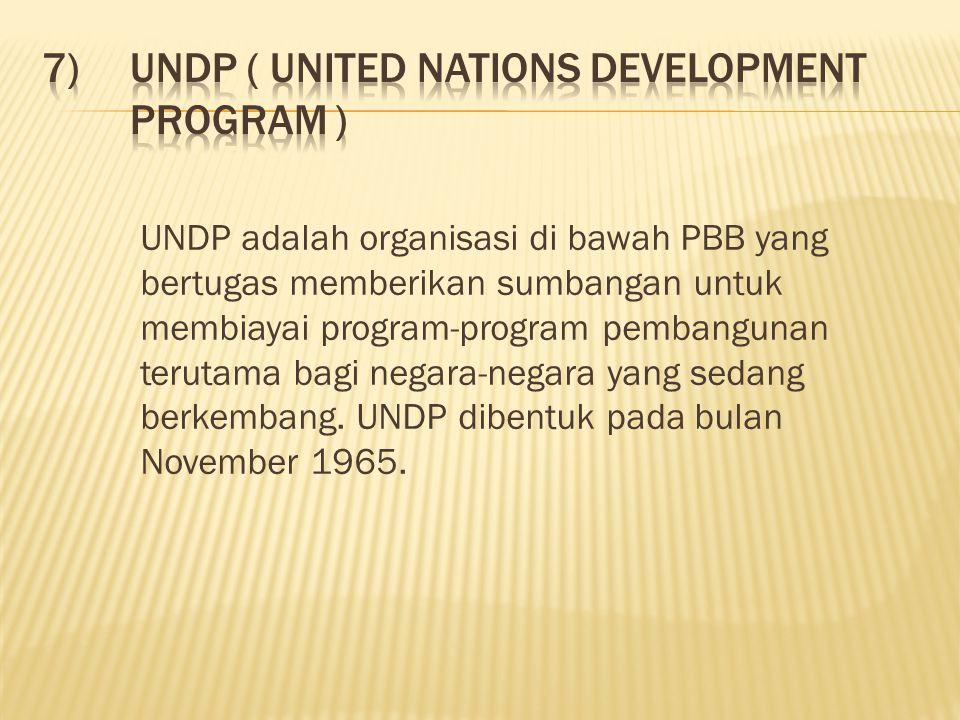 UNDP adalah organisasi di bawah PBB yang bertugas memberikan sumbangan untuk membiayai program-program pembangunan terutama bagi negara-negara yang sedang berkembang.