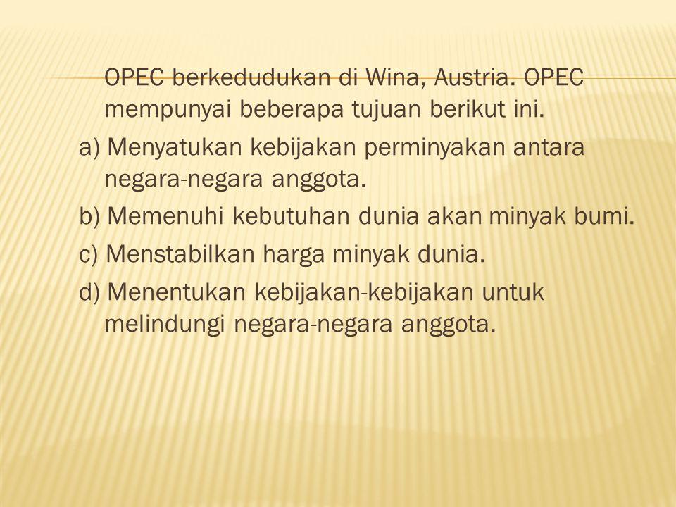 OPEC berkedudukan di Wina, Austria.OPEC mempunyai beberapa tujuan berikut ini.