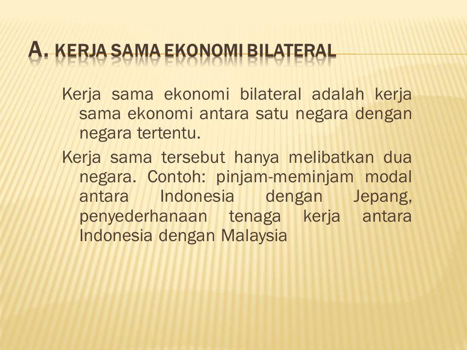 Kerja sama ekonomi bilateral adalah kerja sama ekonomi antara satu negara dengan negara tertentu.