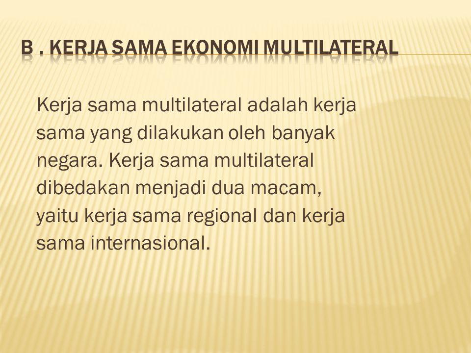 Kerja sama multilateral adalah kerja sama yang dilakukan oleh banyak negara.