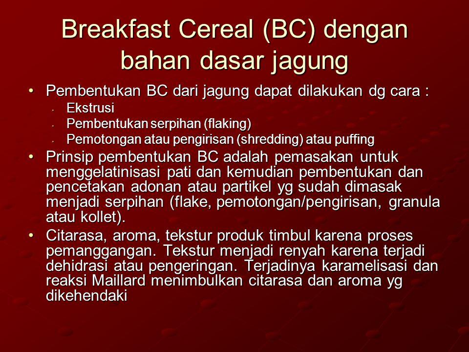 Breakfast Cereal (BC) dengan bahan dasar jagung Pembentukan BC dari jagung dapat dilakukan dg cara :Pembentukan BC dari jagung dapat dilakukan dg cara