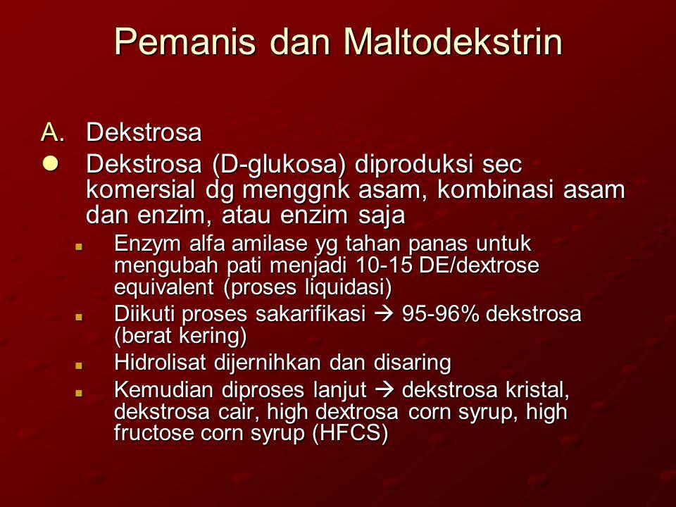 Pemanis dan Maltodekstrin A.Dekstrosa Dekstrosa (D-glukosa) diproduksi sec komersial dg menggnk asam, kombinasi asam dan enzim, atau enzim saja Dekstr