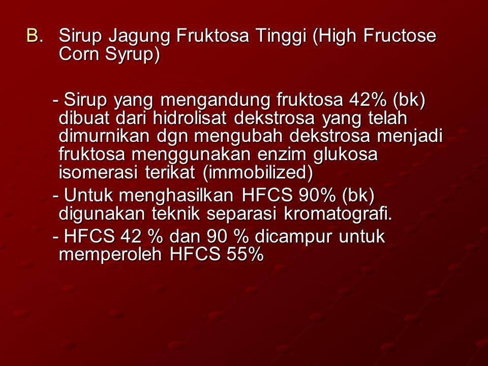 B.Sirup Jagung Fruktosa Tinggi (High Fructose Corn Syrup) - Sirup yang mengandung fruktosa 42% (bk) dibuat dari hidrolisat dekstrosa yang telah dimurn