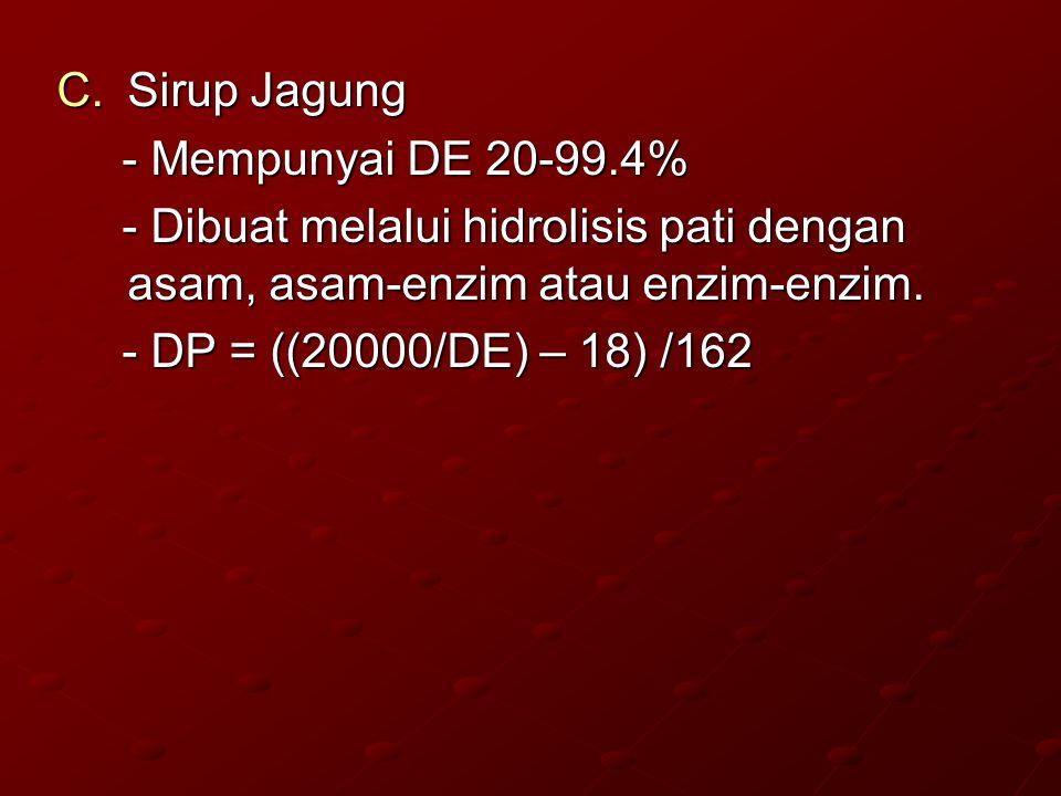 C.Sirup Jagung - Mempunyai DE 20-99.4% - Mempunyai DE 20-99.4% - Dibuat melalui hidrolisis pati dengan asam, asam-enzim atau enzim-enzim. - Dibuat mel