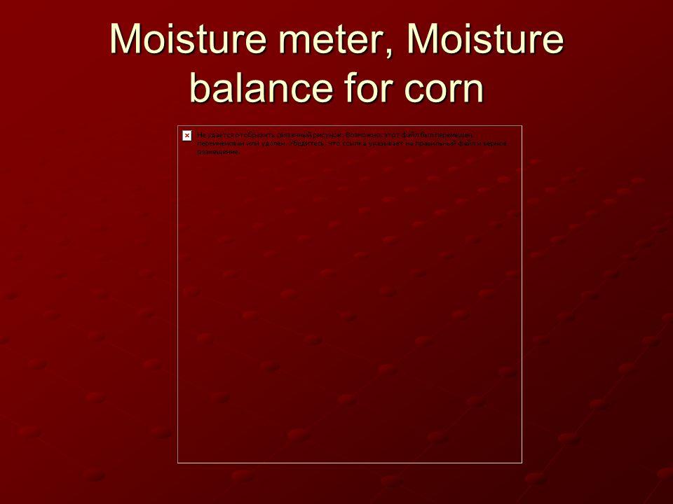 Moisture meter, Moisture balance for corn