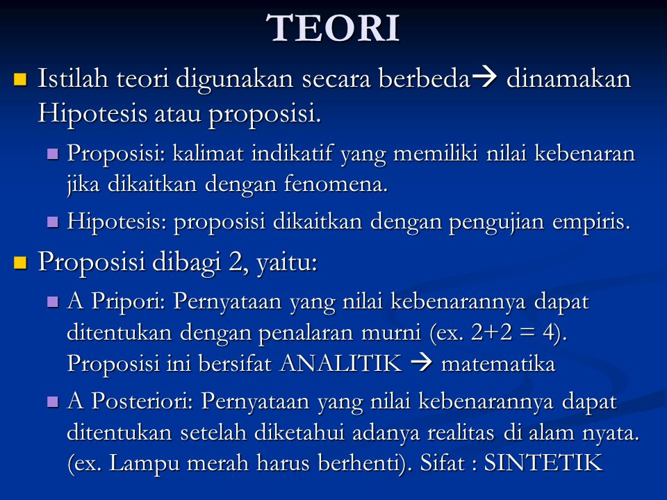 TEORI Istilah teori digunakan secara berbeda  dinamakan Hipotesis atau proposisi. Istilah teori digunakan secara berbeda  dinamakan Hipotesis atau p