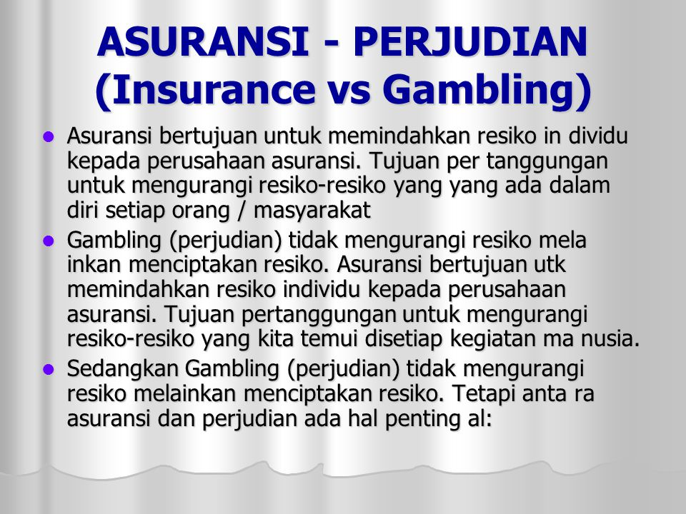 ASURANSI - PERJUDIAN (Insurance vs Gambling) Asuransi bertujuan untuk memindahkan resiko in dividu kepada perusahaan asuransi. Tujuan per tanggungan u