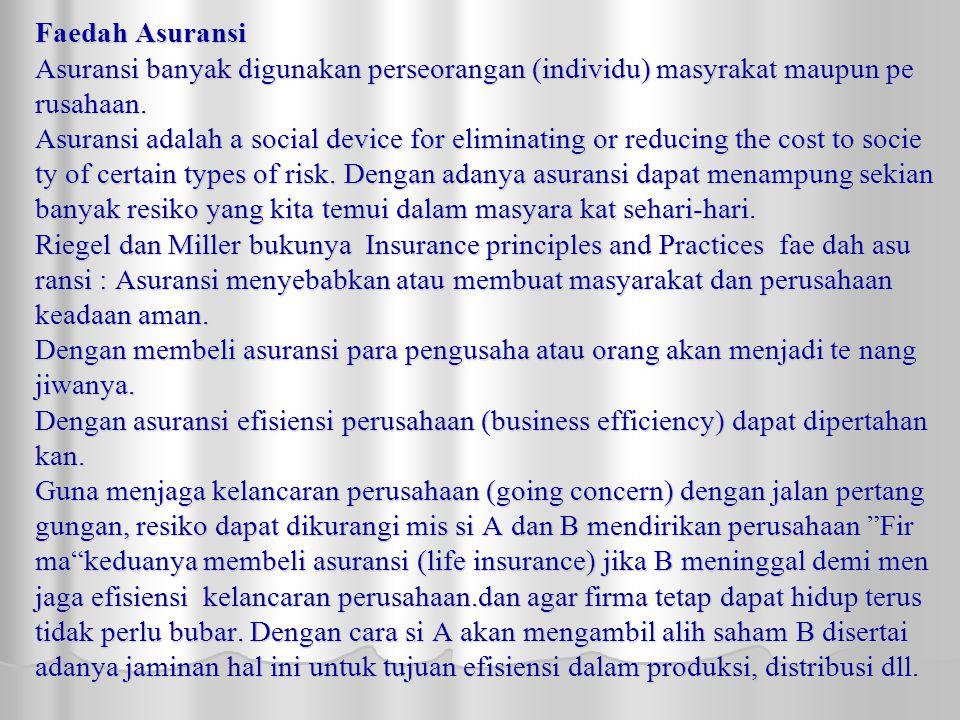 Faedah Asuransi Asuransi banyak digunakan perseorangan (individu) masyrakat maupun pe rusahaan. Asuransi adalah a social device for eliminating or red