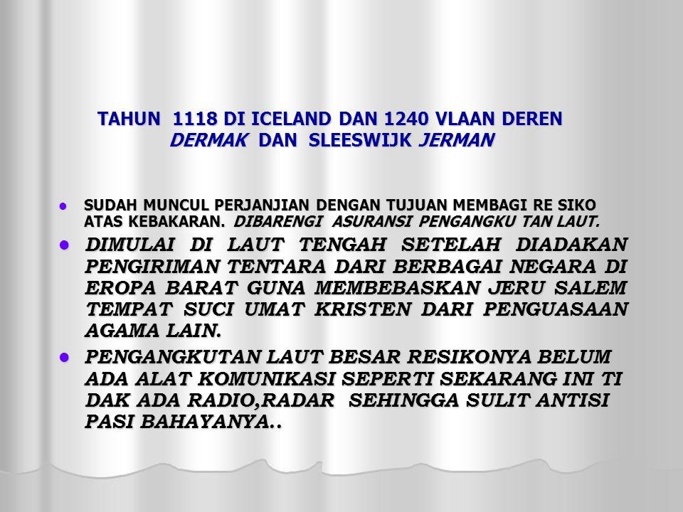 TAHUN 1118 DI ICELAND DAN 1240 VLAAN DEREN DERMAK DAN SLEESWIJK JERMAN SUDAH MUNCUL PERJANJIAN DENGAN TUJUAN MEMBAGI RE SIKO ATAS KEBAKARAN.