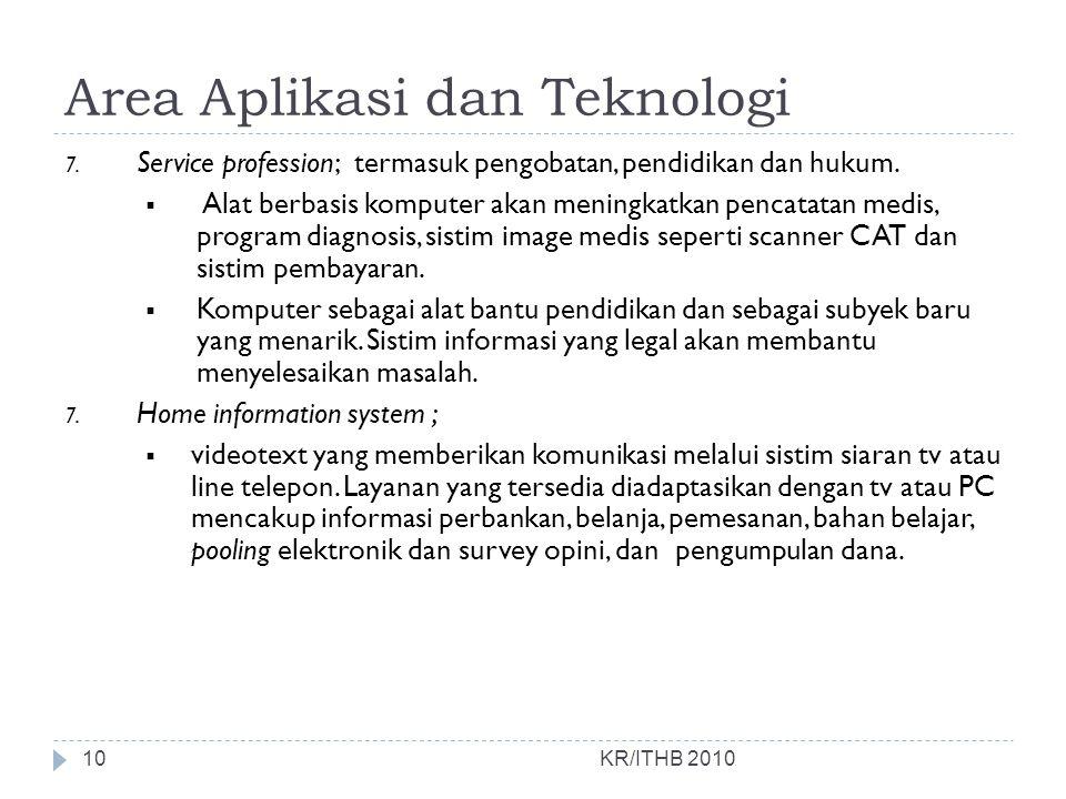 Area Aplikasi dan Teknologi KR/ITHB 2010 7. Service profession; termasuk pengobatan, pendidikan dan hukum.  Alat berbasis komputer akan meningkatkan
