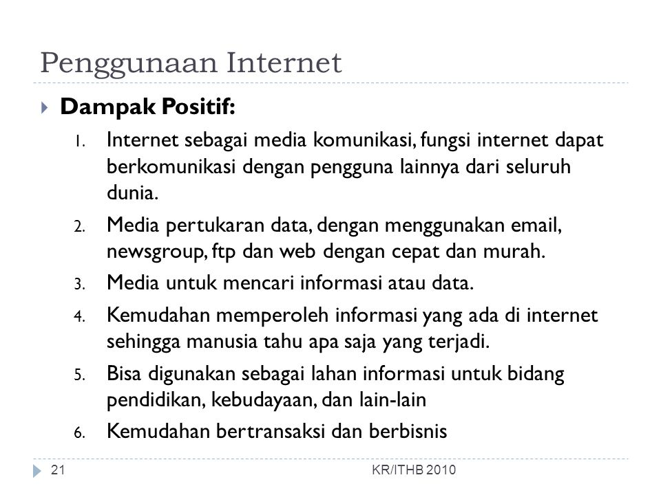 Penggunaan Internet  Dampak Positif: 1. Internet sebagai media komunikasi, fungsi internet dapat berkomunikasi dengan pengguna lainnya dari seluruh d
