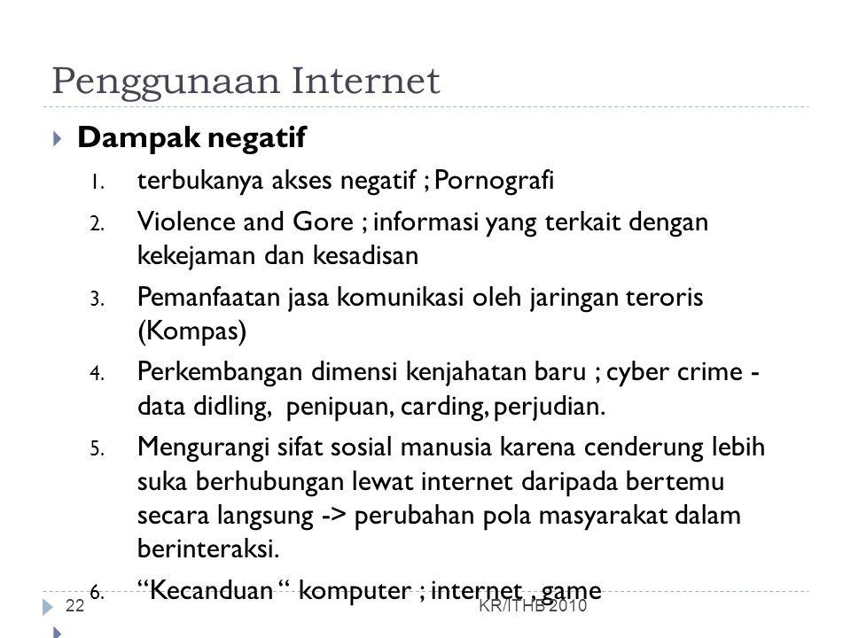 Penggunaan Internet  Dampak negatif 1. terbukanya akses negatif ; Pornografi 2. Violence and Gore ; informasi yang terkait dengan kekejaman dan kesad