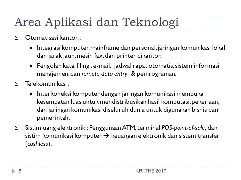 Area Aplikasi dan Teknologi KR/ITHB 2010 2. Otomatisasi kantor. ;  Integrasi komputer, mainframe dan personal, jaringan komunikasi lokal dan jarak ja