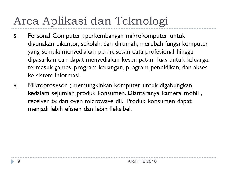 Area Aplikasi dan Teknologi KR/ITHB 2010 5. Personal Computer ; perkembangan mikrokomputer untuk digunakan dikantor, sekolah, dan dirumah, merubah fun