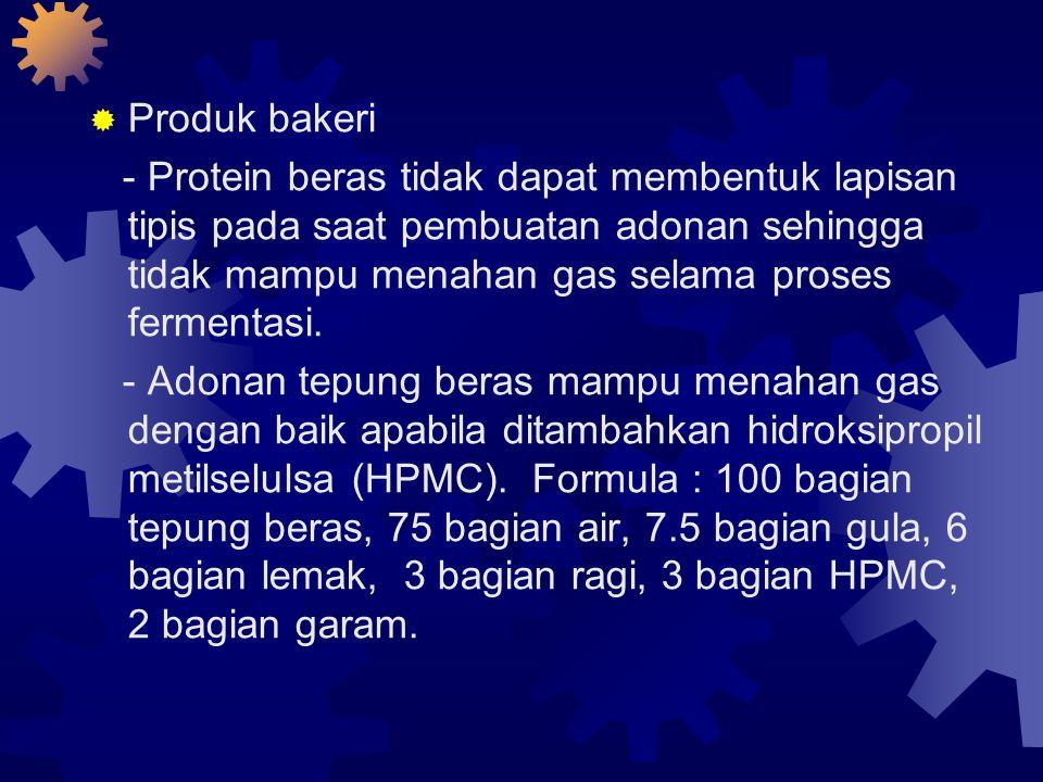  Produk bakeri - Protein beras tidak dapat membentuk lapisan tipis pada saat pembuatan adonan sehingga tidak mampu menahan gas selama proses fermentasi.