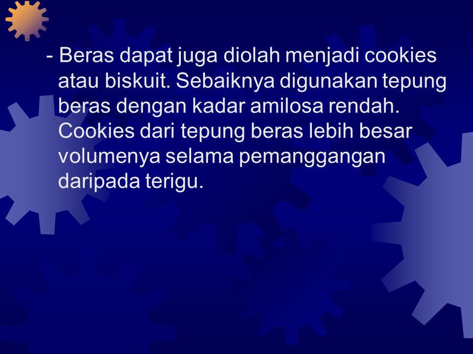 - Beras dapat juga diolah menjadi cookies atau biskuit.