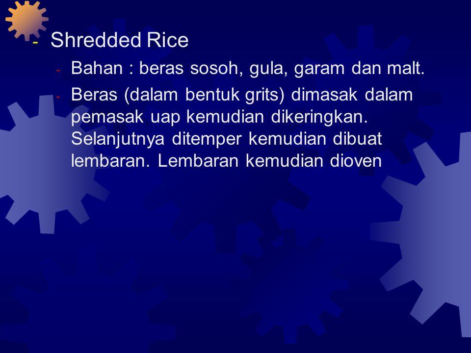 - Shredded Rice - Bahan : beras sosoh, gula, garam dan malt.