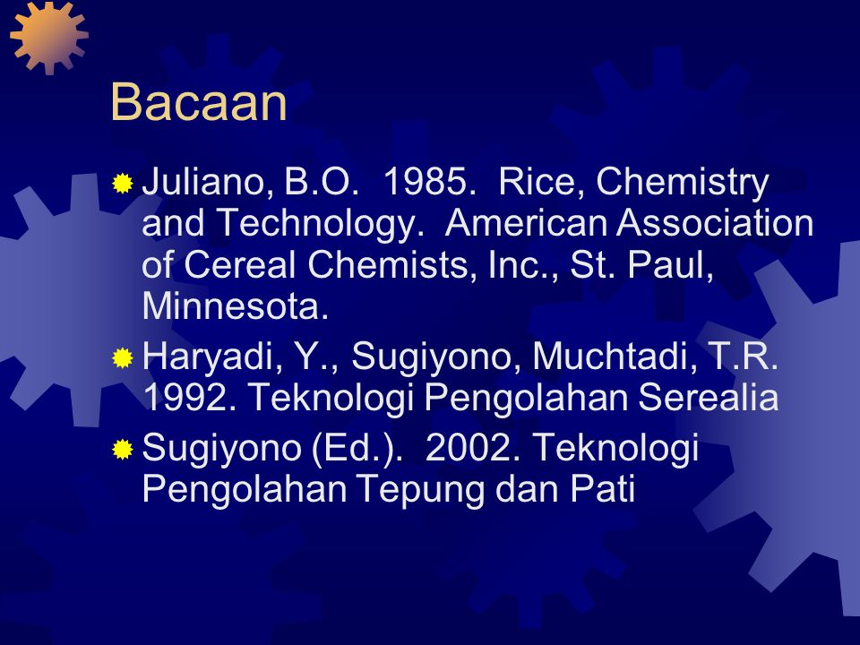 Bacaan  Juliano, B.O. 1985. Rice, Chemistry and Technology. American Association of Cereal Chemists, Inc., St. Paul, Minnesota.  Haryadi, Y., Sugiyo