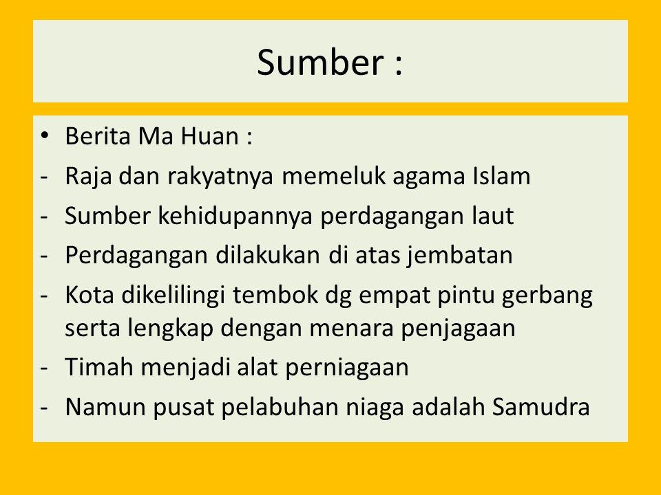 Sumber : Berita Ma Huan : -Raja dan rakyatnya memeluk agama Islam -Sumber kehidupannya perdagangan laut -Perdagangan dilakukan di atas jembatan -Kota