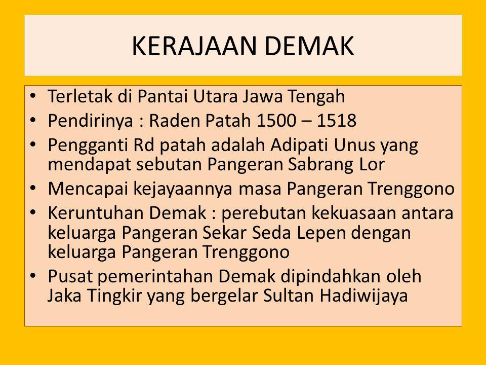 KERAJAAN DEMAK Terletak di Pantai Utara Jawa Tengah Pendirinya : Raden Patah 1500 – 1518 Pengganti Rd patah adalah Adipati Unus yang mendapat sebutan