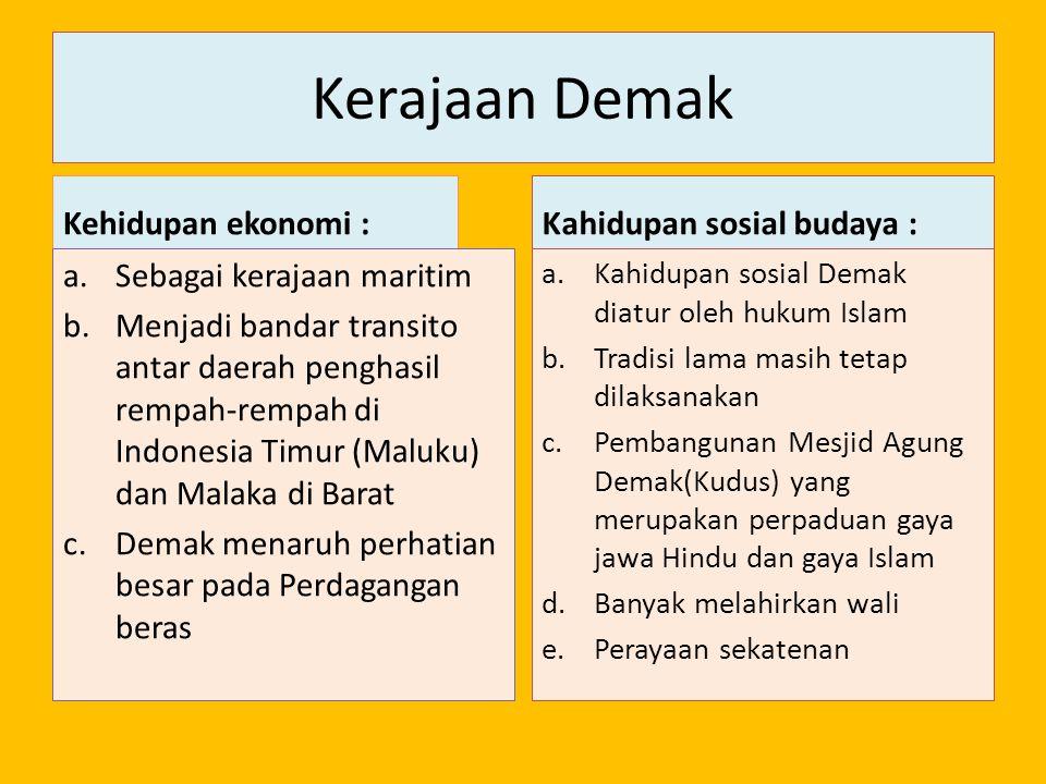 Kerajaan Demak Kehidupan ekonomi : a.Sebagai kerajaan maritim b.Menjadi bandar transito antar daerah penghasil rempah-rempah di Indonesia Timur (Maluk