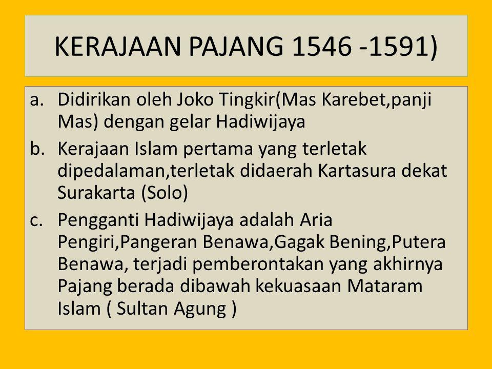 KERAJAAN PAJANG 1546 -1591) a.Didirikan oleh Joko Tingkir(Mas Karebet,panji Mas) dengan gelar Hadiwijaya b.Kerajaan Islam pertama yang terletak dipeda