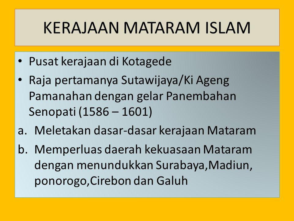 KERAJAAN MATARAM ISLAM Pusat kerajaan di Kotagede Raja pertamanya Sutawijaya/Ki Ageng Pamanahan dengan gelar Panembahan Senopati (1586 – 1601) a.Melet