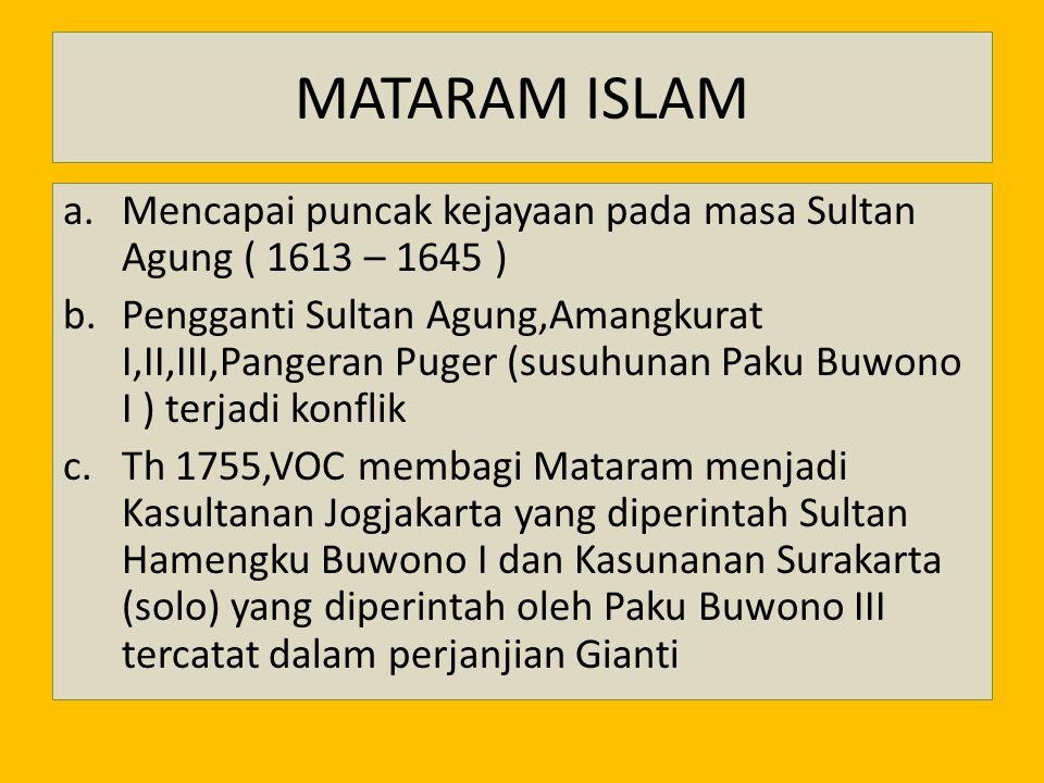 MATARAM ISLAM a.Mencapai puncak kejayaan pada masa Sultan Agung ( 1613 – 1645 ) b.Pengganti Sultan Agung,Amangkurat I,II,III,Pangeran Puger (susuhunan