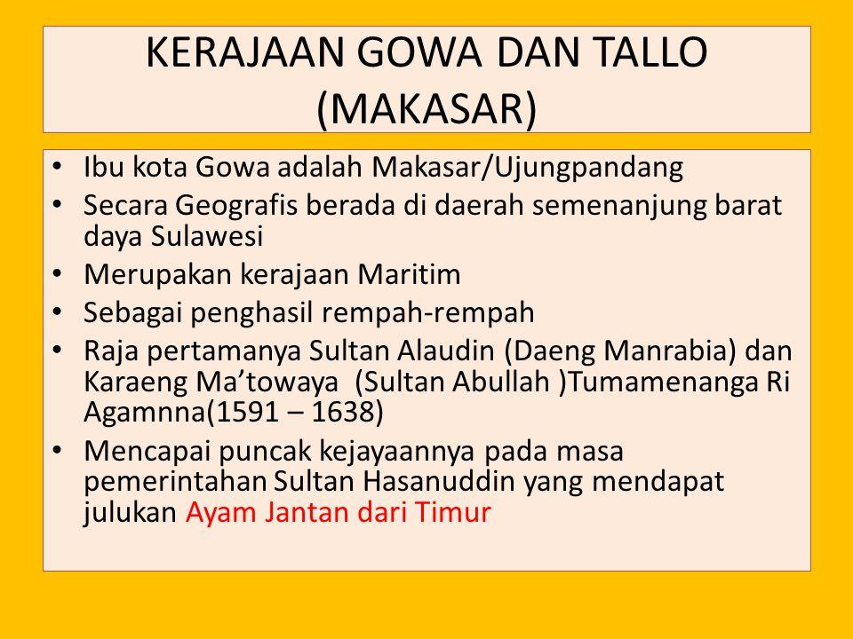 KERAJAAN GOWA DAN TALLO (MAKASAR) Ibu kota Gowa adalah Makasar/Ujungpandang Secara Geografis berada di daerah semenanjung barat daya Sulawesi Merupaka