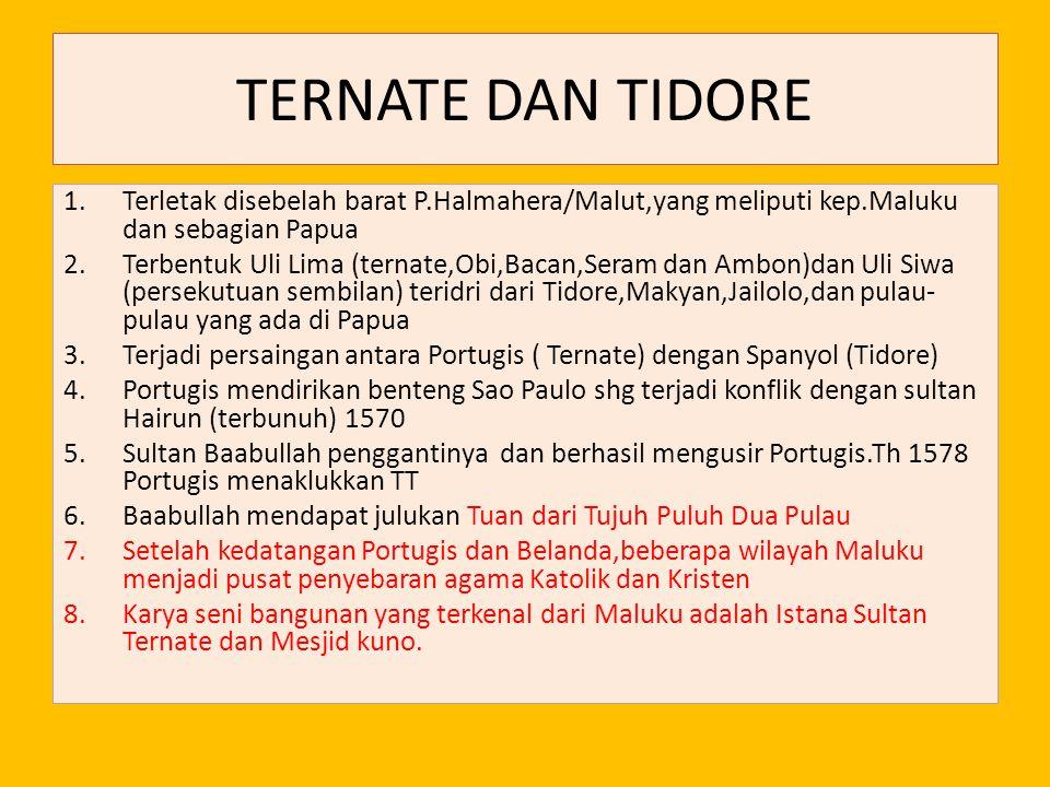 TERNATE DAN TIDORE 1.Terletak disebelah barat P.Halmahera/Malut,yang meliputi kep.Maluku dan sebagian Papua 2.Terbentuk Uli Lima (ternate,Obi,Bacan,Se