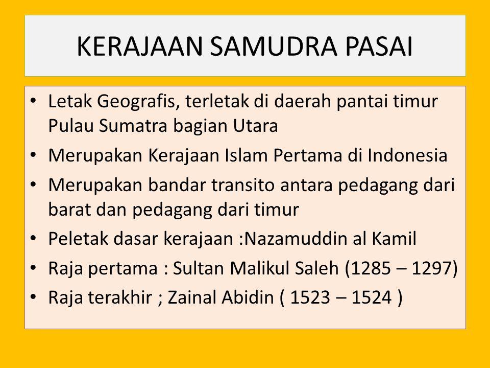 KERAJAAN SAMUDRA PASAI Letak Geografis, terletak di daerah pantai timur Pulau Sumatra bagian Utara Merupakan Kerajaan Islam Pertama di Indonesia Merup