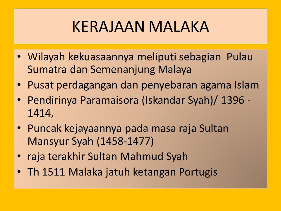 KERAJAAN MALAKA Wilayah kekuasaannya meliputi sebagian Pulau Sumatra dan Semenanjung Malaya Pusat perdagangan dan penyebaran agama Islam Pendirinya Pa