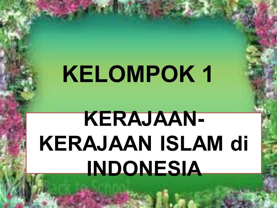 KERAJAAN- KERAJAAN ISLAM di INDONESIA KELOMPOK 1