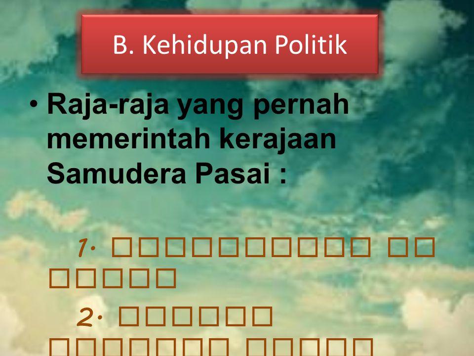 B.Kehidupan Politik Raja yang memerintah : 1. Sultan Ali Mughayat Syah 2.
