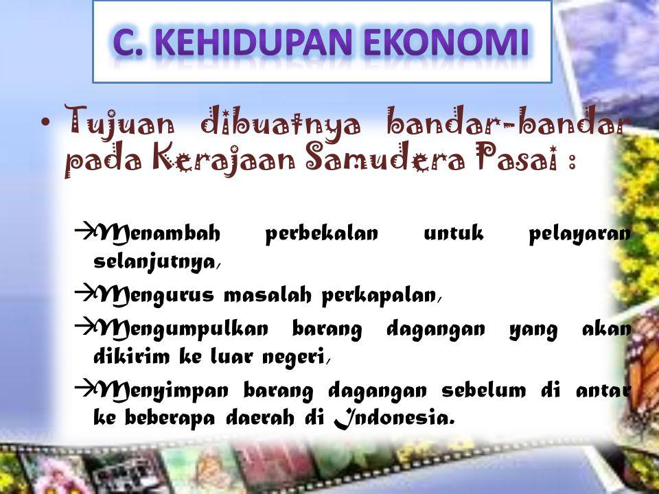 Tujuan dibuatnya bandar-bandar pada Kerajaan Samudera Pasai :  Menambah perbekalan untuk pelayaran selanjutnya,  Mengurus masalah perkapalan,  Mengumpulkan barang dagangan yang akan dikirim ke luar negeri,  Menyimpan barang dagangan sebelum di antar ke beberapa daerah di Indonesia.