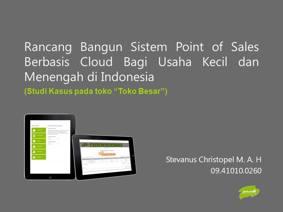 Rancang Bangun Sistem Point of Sales Berbasis Cloud Bagi Usaha Kecil dan Menengah di Indonesia Stevanus Christopel M. A. H 09.41010.0260 (Studi Kasus