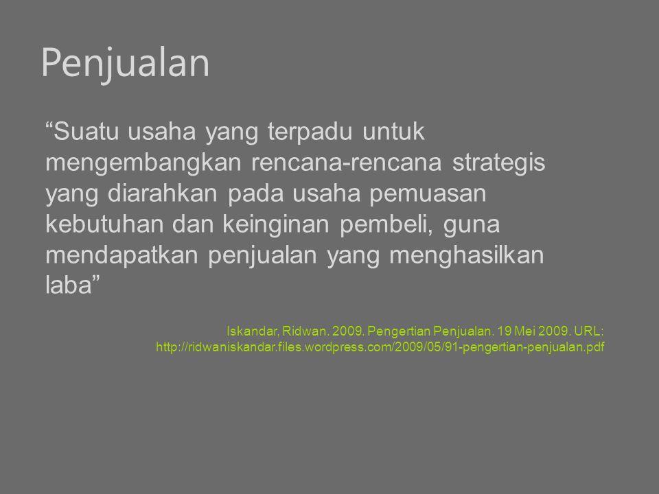"""Penjualan """"Suatu usaha yang terpadu untuk mengembangkan rencana-rencana strategis yang diarahkan pada usaha pemuasan kebutuhan dan keinginan pembeli,"""