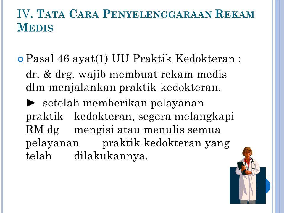IV. T ATA C ARA P ENYELENGGARAAN R EKAM M EDIS Pasal 46 ayat(1) UU Praktik Kedokteran : dr. & drg. wajib membuat rekam medis dlm menjalankan praktik k