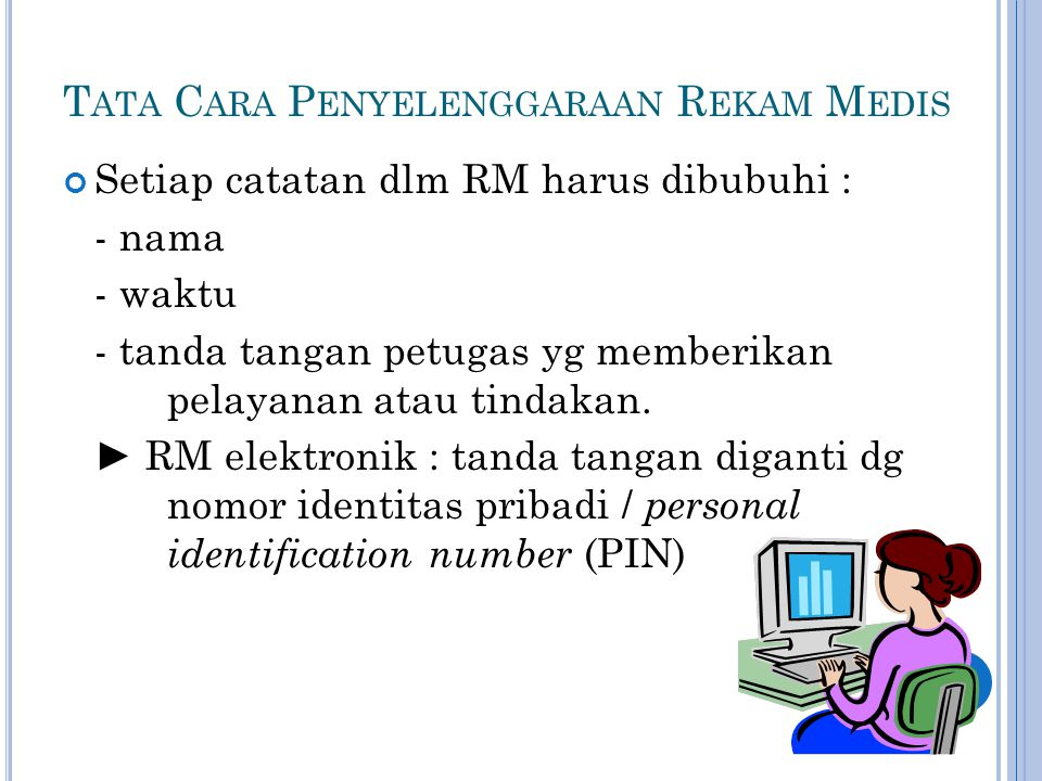 Setiap catatan dlm RM harus dibubuhi : - nama - waktu - tanda tangan petugas yg memberikan pelayanan atau tindakan. ► RM elektronik : tanda tangan dig