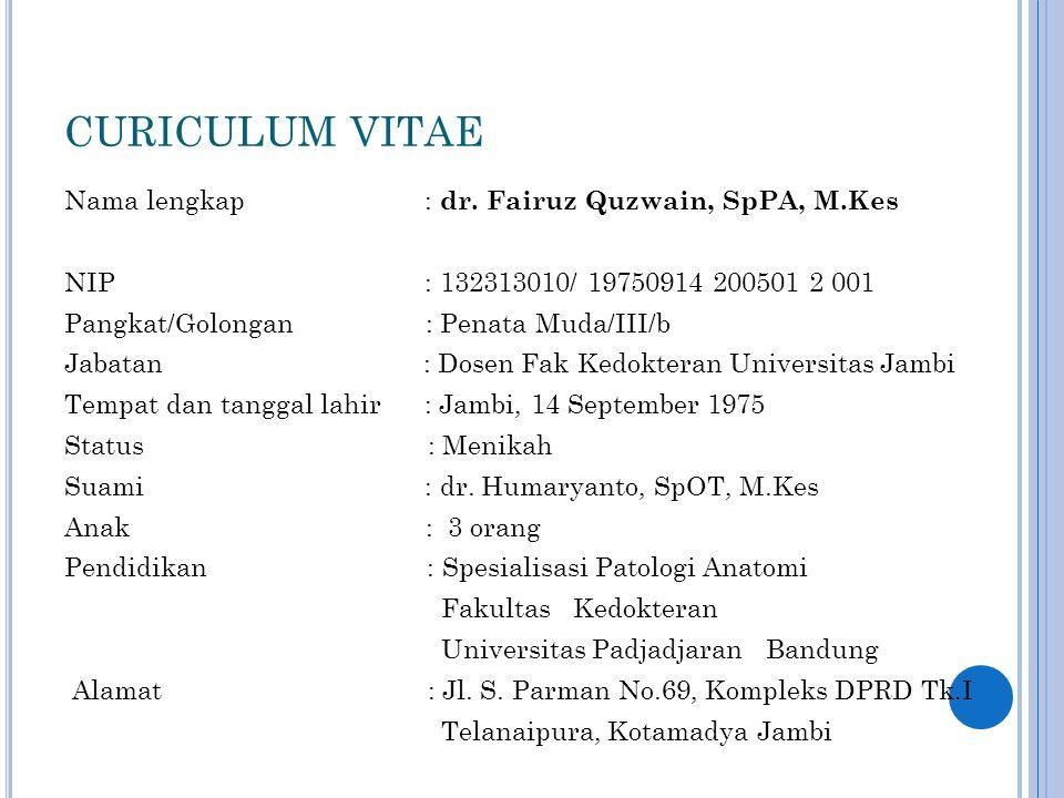 CURICULUM VITAE Nama lengkap : dr. Fairuz Quzwain, SpPA, M.Kes NIP : 132313010/ 19750914 200501 2 001 Pangkat/Golongan : Penata Muda/III/b Jabatan : D