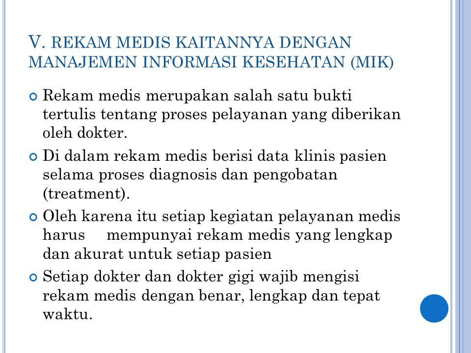 V. REKAM MEDIS KAITANNYA DENGAN MANAJEMEN INFORMASI KESEHATAN (MIK) Rekam medis merupakan salah satu bukti tertulis tentang proses pelayanan yang dibe