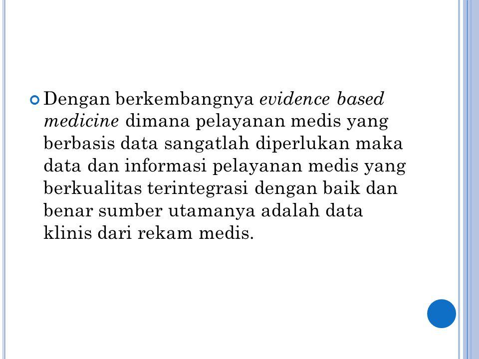 Dengan berkembangnya evidence based medicine dimana pelayanan medis yang berbasis data sangatlah diperlukan maka data dan informasi pelayanan medis ya