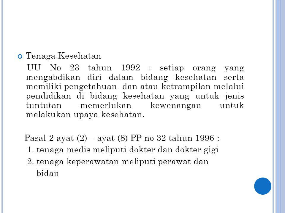 Tenaga Kesehatan UU No 23 tahun 1992 : setiap orang yang mengabdikan diri dalam bidang kesehatan serta memiliki pengetahuan dan atau ketrampilan melal
