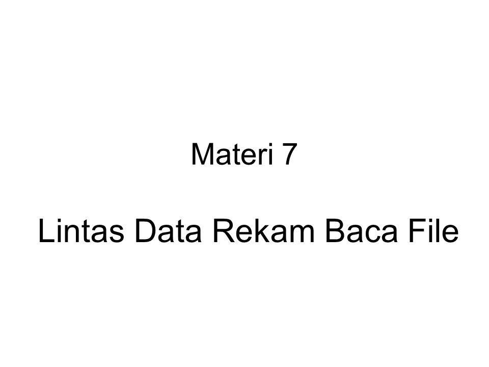 Materi 7 Lintas Data Rekam Baca File